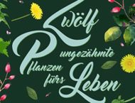 Gewinnspiel – Zwölf ungezähmte Pflanzen fürs Leben von 8 Kräuterfrauen